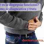 ¿Qué es la Dispepsia funcional? – Cómo se diagnostica y trata