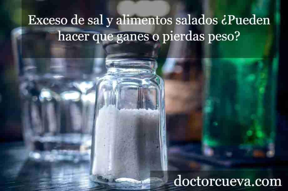 Exceso de sal y alimentos salados ¿Pueden hacer que ganes o pierdas peso?